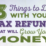 3 Things to Do With Your Tax Refund That Will Grow Your Money