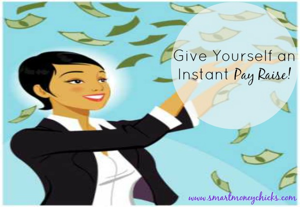 Give Yourself an Instant Pay Raise