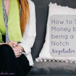 How to Save Money by Being a Top Notch Negotiator