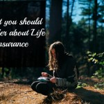 What you should consider about Life Insurance