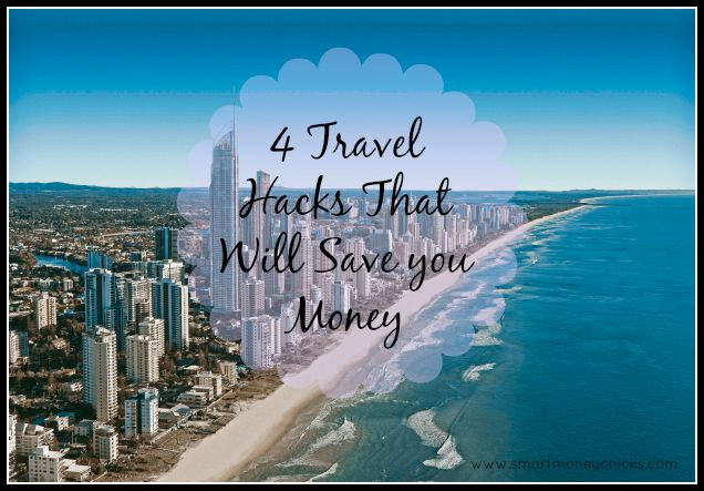 4 Travel Hacks That Will Save You Money Smart Money Chicks