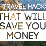 4 Travel Hacks That Will Save you Money