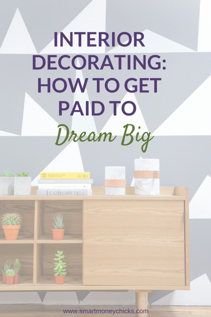 nterior Decorating: How To Get Paid To Dream Big