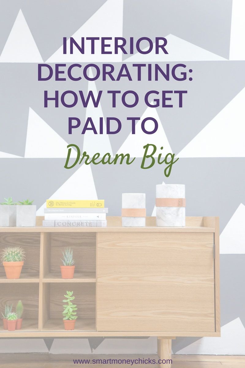 Interior Decorating How To Get Paid To Dream Big Smart Money Chicks
